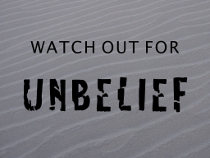 Watch Out for Unbelief