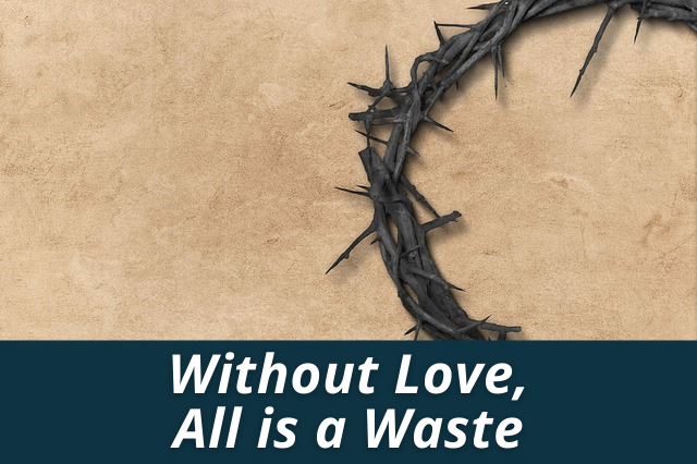 Without Love, All is a Waste